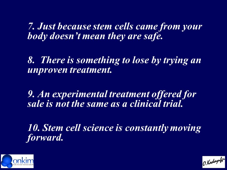 7. Just because stem cells came from your body doesn't mean they are safe.