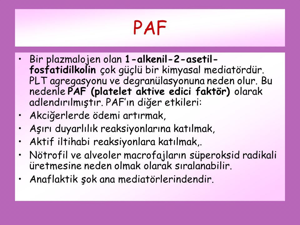 PAF Bir plazmalojen olan 1-alkenil-2-asetil- fosfatidilkolin çok güçlü bir kimyasal mediatördür. PLT agregasyonu ve degranülasyonuna neden olur. Bu ne