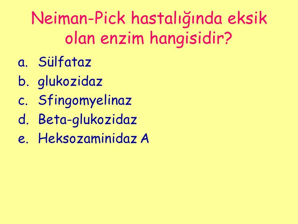 Neiman-Pick hastalığında eksik olan enzim hangisidir? a.Sülfataz b.glukozidaz c.Sfingomyelinaz d.Beta-glukozidaz e.Heksozaminidaz A