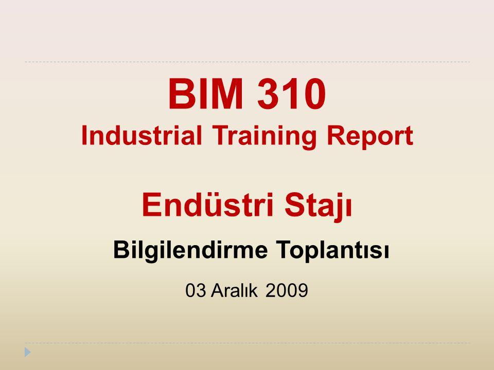 BIM 310 Industrial Training Report Endüstri Stajı Bilgilendirme Toplantısı 03 Aralık 2009