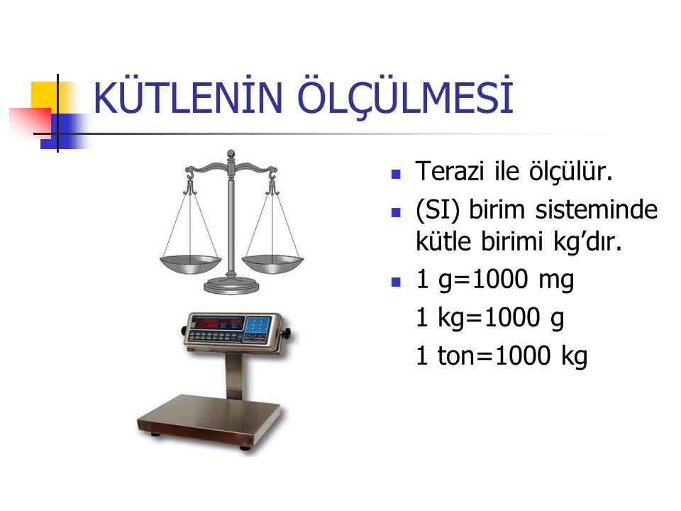 KÜTLENİN ÖLÇÜLMESİ Terazi ile ölçülür. (SI) birim sisteminde kütle birimi kg'dır. 1 g=1000 mg 1 kg=1000 g 1 ton=1000 kg