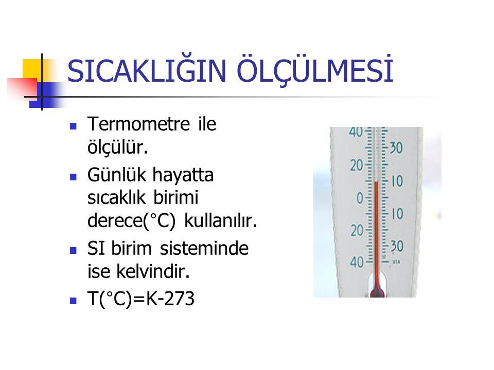 SICAKLIĞIN ÖLÇÜLMESİ Termometre ile ölçülür. Günlük hayatta sıcaklık birimi derece(°C) kullanılır. SI birim sisteminde ise kelvindir. T(°C)=K-273