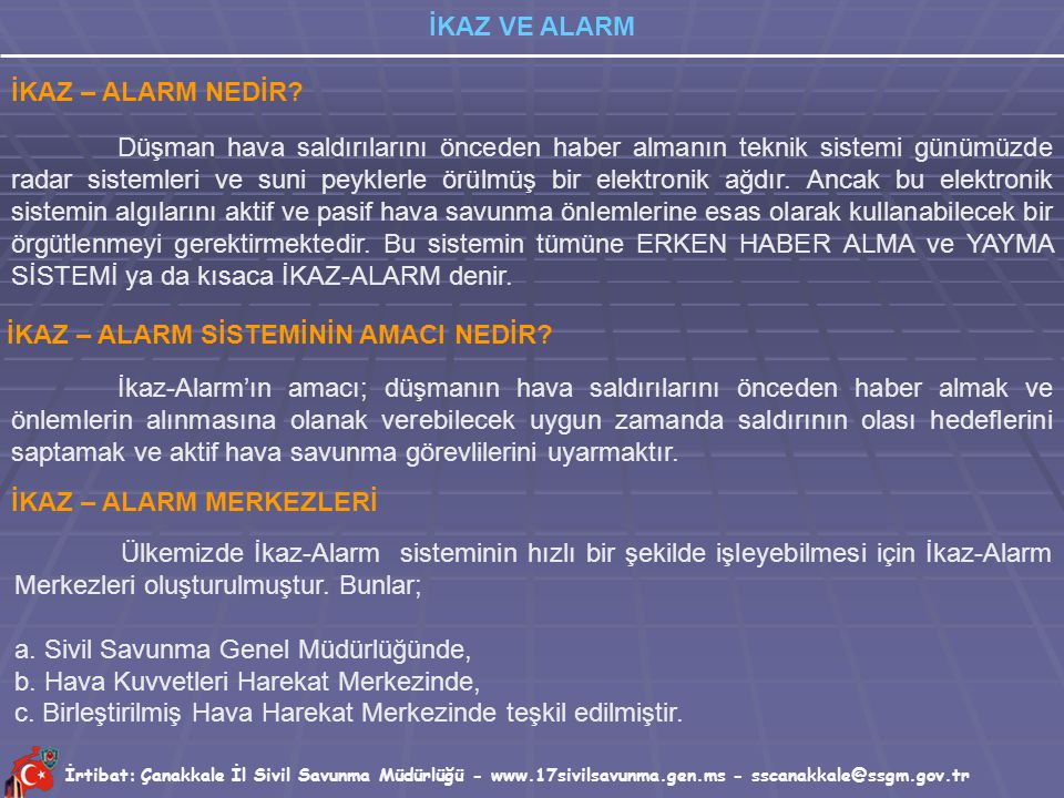 İrtibat: Çanakkale İl Sivil Savunma Müdürlüğü - www.17sivilsavunma.gen.ms - sscanakkale@ssgm.gov.tr İKAZ VE ALARM İKAZ – ALARM NEDİR.