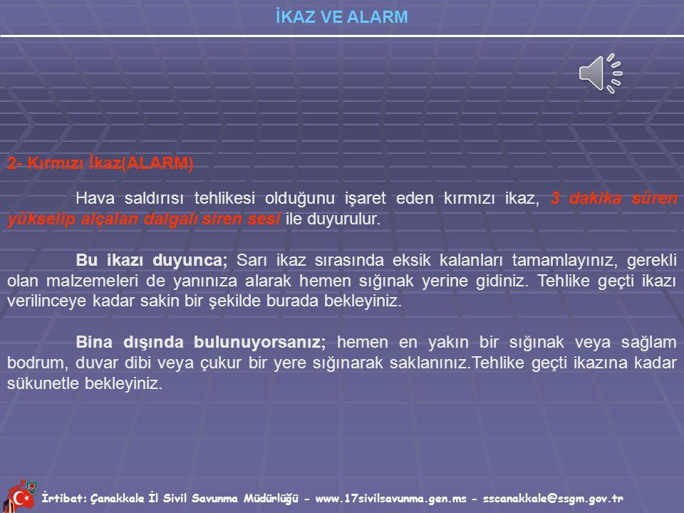 İrtibat: Çanakkale İl Sivil Savunma Müdürlüğü - www.17sivilsavunma.gen.ms - sscanakkale@ssgm.gov.tr İKAZ VE ALARM Bu ikazı duyunca; bina içindeki doğa