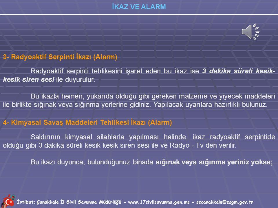 İrtibat: Çanakkale İl Sivil Savunma Müdürlüğü - www.17sivilsavunma.gen.ms - sscanakkale@ssgm.gov.tr İKAZ VE ALARM 2- Kırmızı İkaz(ALARM) Hava saldırıs