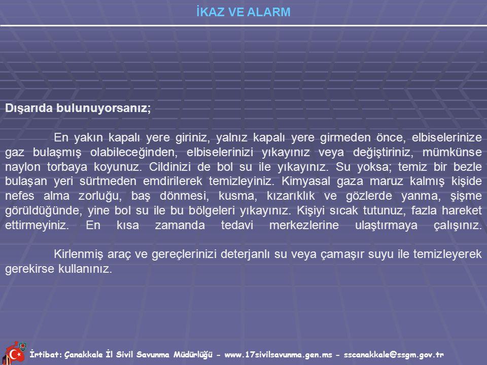 İrtibat: Çanakkale İl Sivil Savunma Müdürlüğü - www.17sivilsavunma.gen.ms - sscanakkale@ssgm.gov.tr İKAZ VE ALARM * Konutların ve işyerlerinin iç kısı