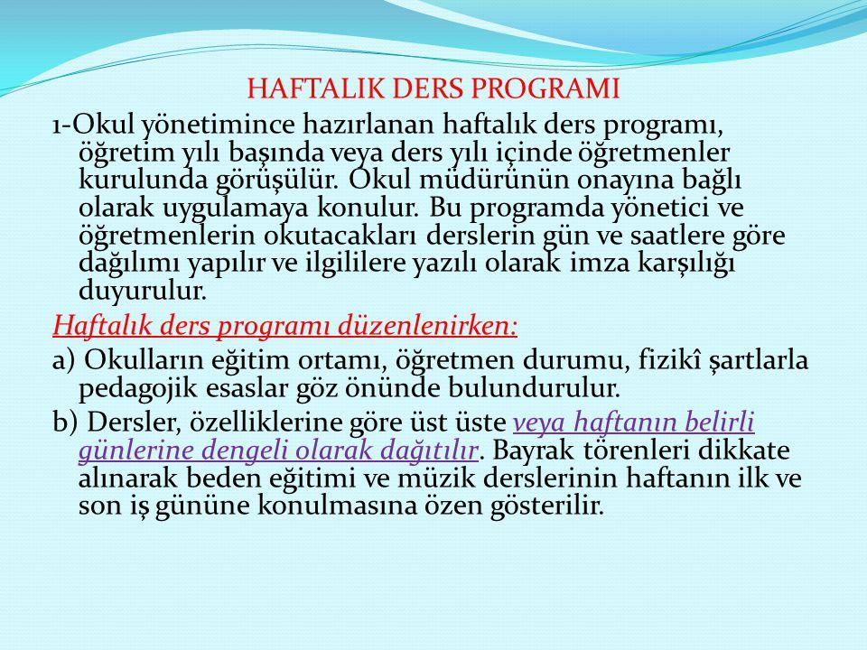 HAFTALIK DERS PROGRAMI 1-Okul yönetimince hazırlanan haftalık ders programı, öğretim yılı başında veya ders yılı içinde öğretmenler kurulunda görüşülü