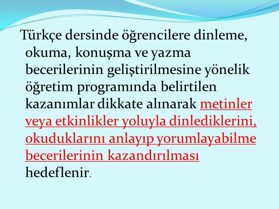 Türkçe dersinde öğrencilere dinleme, okuma, konuşma ve yazma becerilerinin geliştirilmesine yönelik öğretim programında belirtilen kazanımlar dikkate