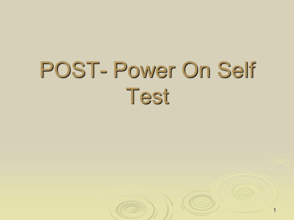 1 POST- Power On Self Test