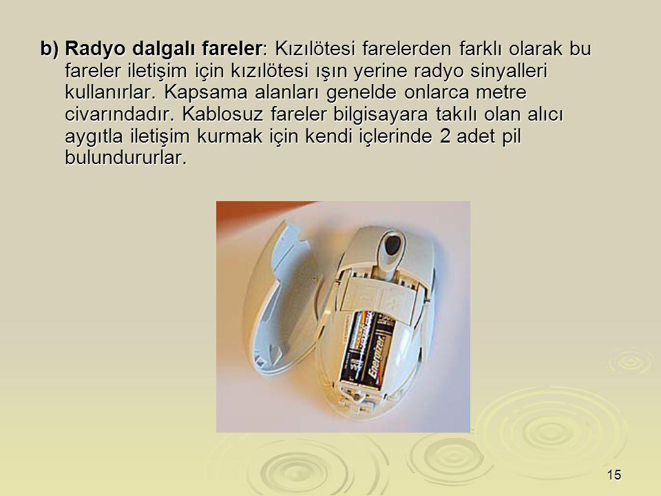 16 c) Bluetooth fareler: Bu fareler, kimi bilgisayarlar ile entegre gelen Bluetooth kablosuz teknolojisini kullanarak iletişim kurarlar.