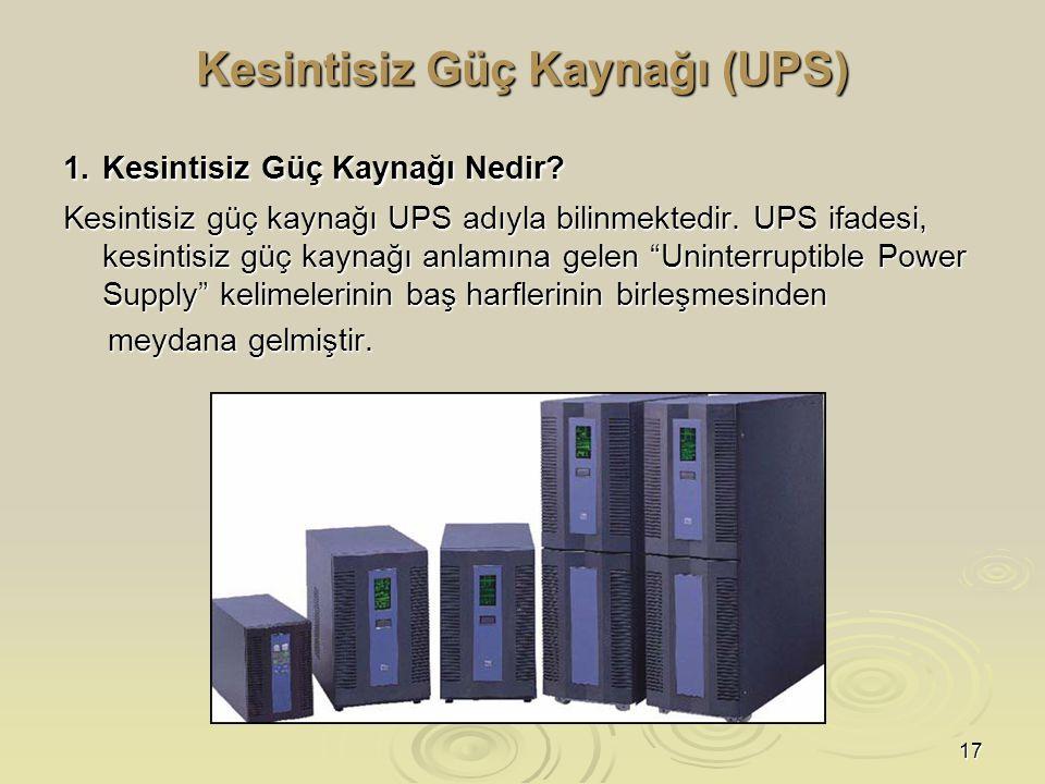 18   Kesintisiz güç kaynakları (KGK – UPS), elektriksel güç kaynağınız ile bilgisayar sisteminiz arasında bulunan ve bu sistemin dahilindeki bileşenleri elektrik akımındaki anormalliklerden ya da iniş çıkışlardan koruyan bir donanımdır.
