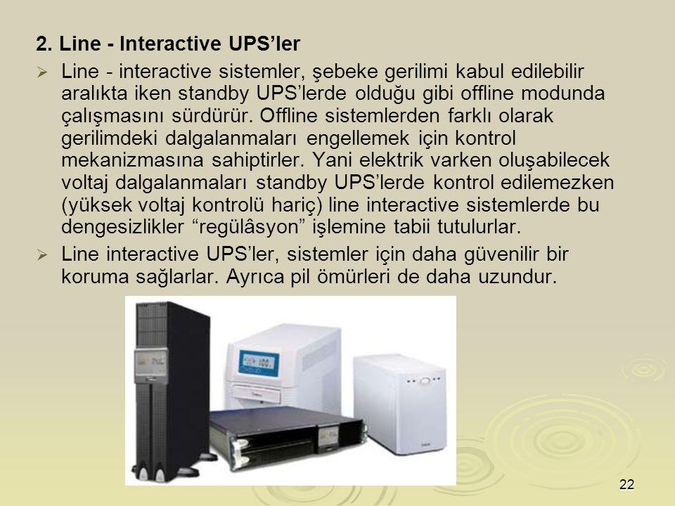 23 3.Online UPS'ler   Bu tür UPS'lerin dönüştürücüleri her zaman aktiftir.