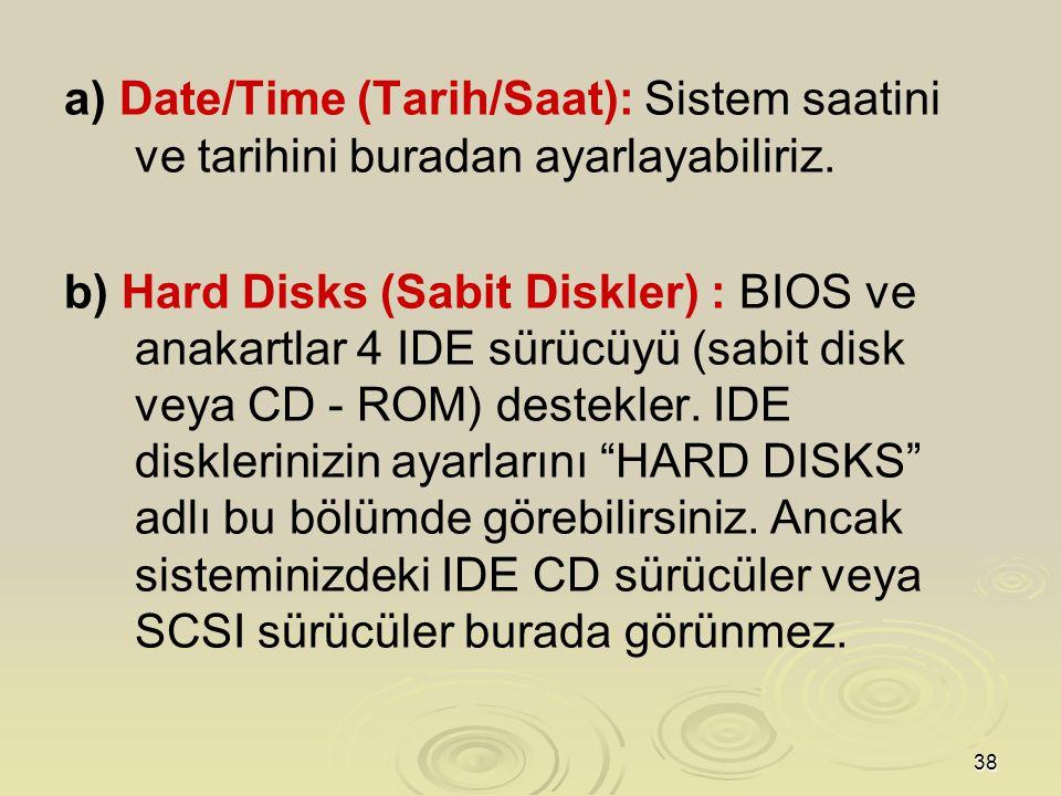 38 a) Date/Time (Tarih/Saat): Sistem saatini ve tarihini buradan ayarlayabiliriz.