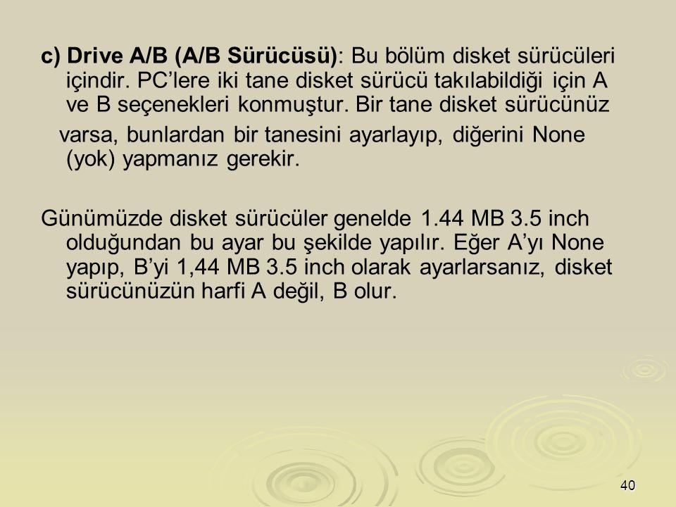 40 c) Drive A/B (A/B Sürücüsü): Bu bölüm disket sürücüleri içindir.