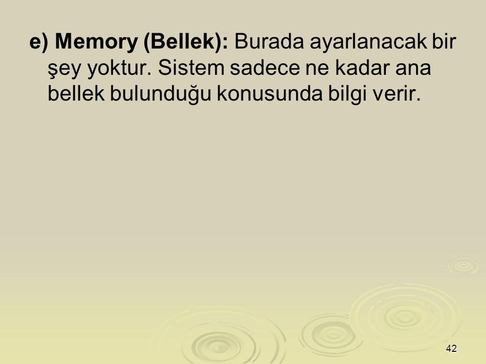 42 e) Memory (Bellek): Burada ayarlanacak bir şey yoktur.
