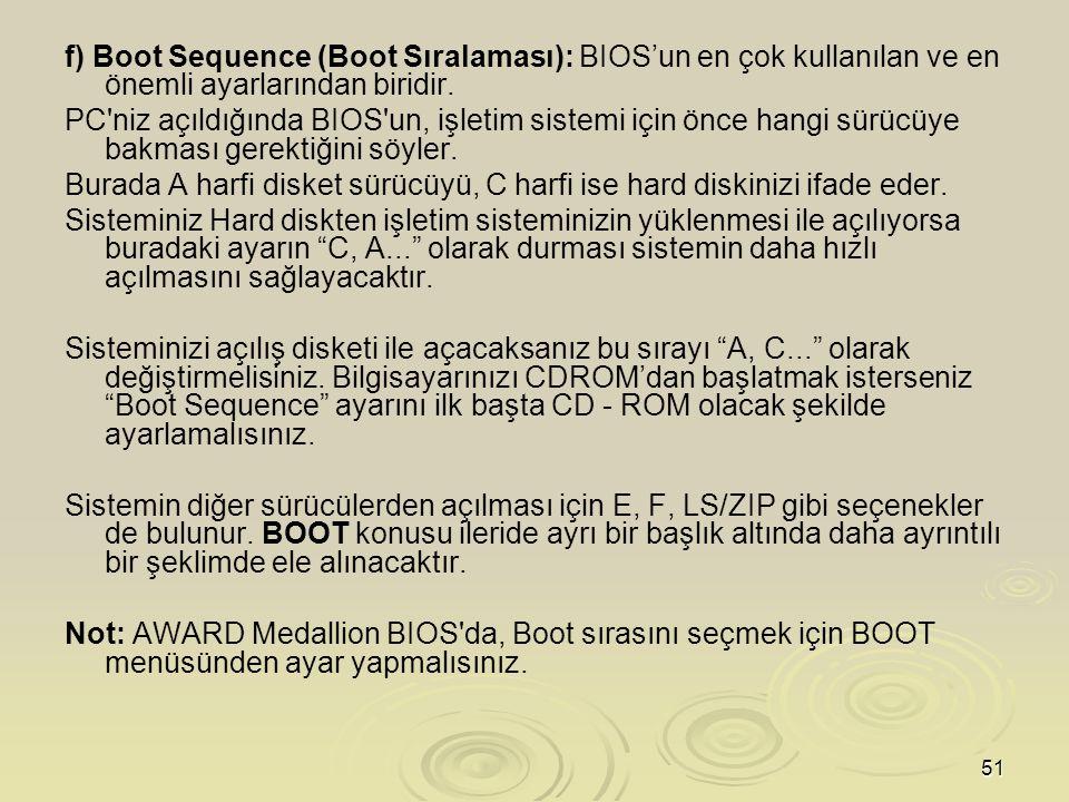 51 f) Boot Sequence (Boot Sıralaması): BIOS'un en çok kullanılan ve en önemli ayarlarından biridir.