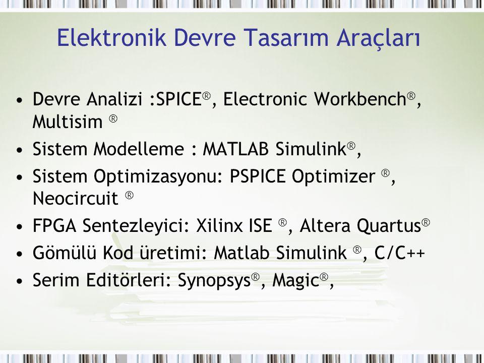 Elektronik Devre Tasarım Araçları Devre Analizi :SPICE ®, Electronic Workbench ®, Multisim ® Sistem Modelleme : MATLAB Simulink ®, Sistem Optimizasyon