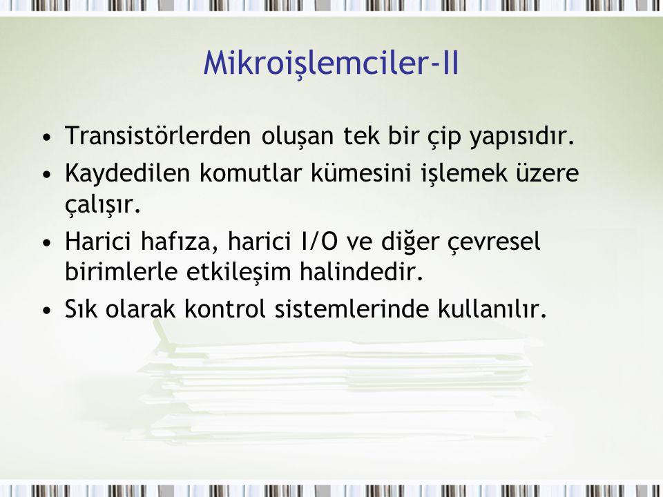 Mikrodenetleyiciler Bir mikroişlemcinin, hafıza ve giriş - çıkışlar, kristal osilatör, zamanlayıcılar (timers), seri ve analog giriş çıkışlar, programlanabilir hafıza (Flash, ROM) gibi bileşenlerle tek bir tümleşik devre üzerinde üretilmiş halidir.