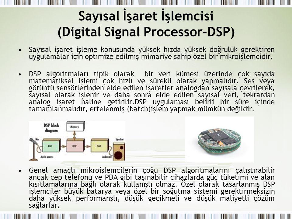 Sayısal İşaret İşlemcisi (Digital Signal Processor-DSP) Sayısal işaret işleme konusunda yüksek hızda yüksek doğruluk gerektiren uygulamalar için optim