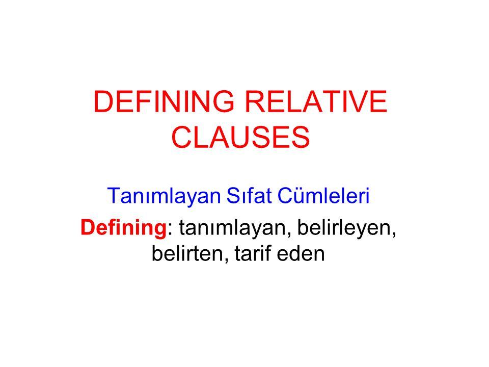 DEFINING RELATIVE CLAUSES Tanımlayan Sıfat Cümleleri Defining: tanımlayan, belirleyen, belirten, tarif eden