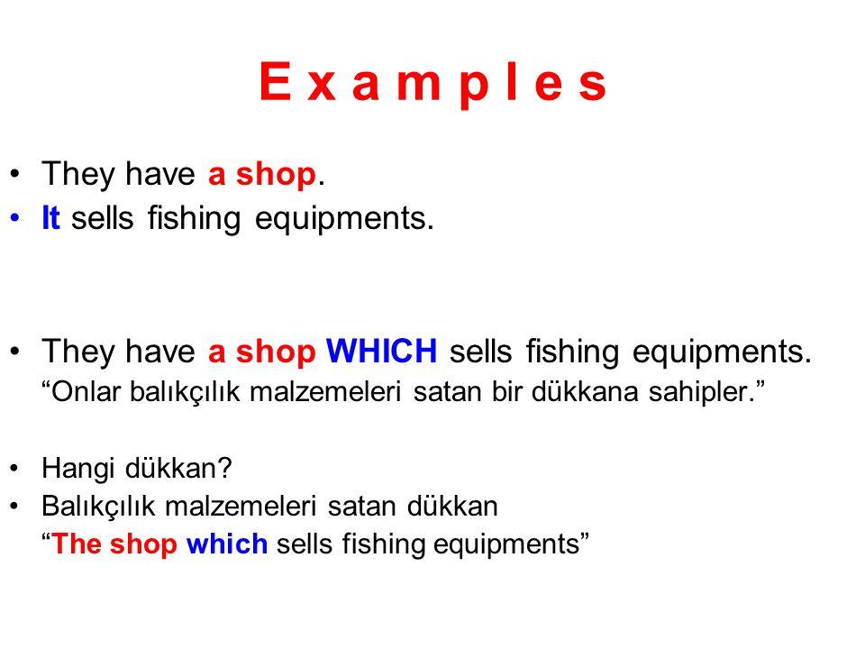 """They have a shop. It sells fishing equipments. They have a shop WHICH sells fishing equipments. """"Onlar balıkçılık malzemeleri satan bir dükkana sahipl"""
