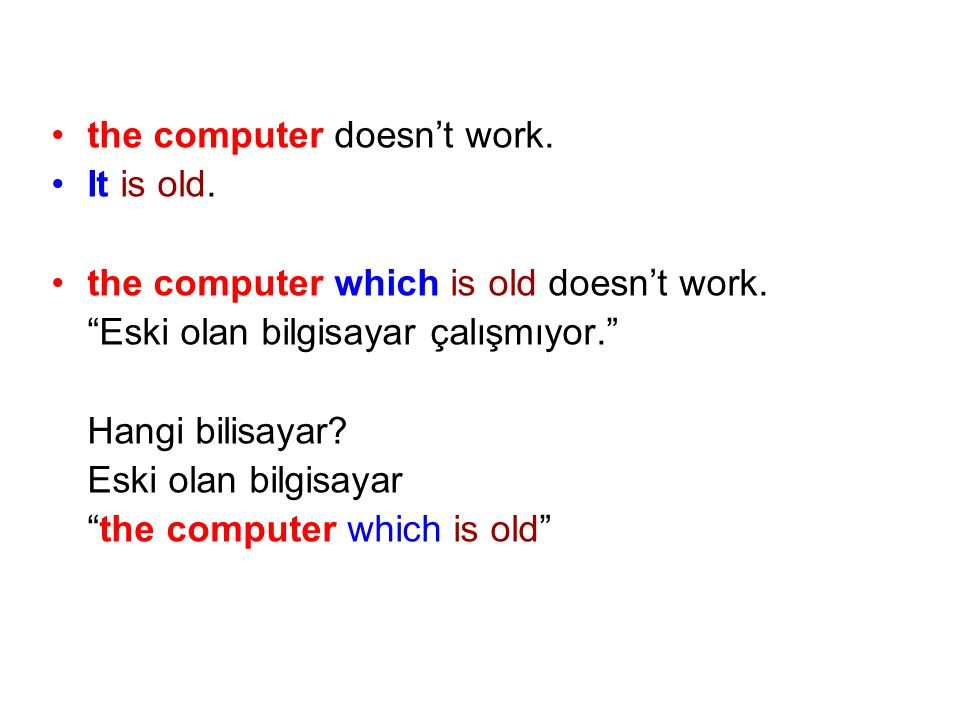 the computer doesn't work.It is old. the computer which is old doesn't work.