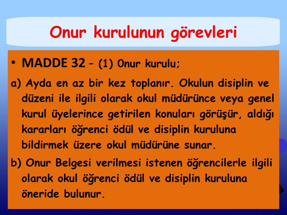 Onur kurulunun görevleri MADDE 32 – (1) 0nur kurulu; a) Ayda en az bir kez toplanır. Okulun disiplin ve düzeni ile ilgili olarak okul müdürünce veya g