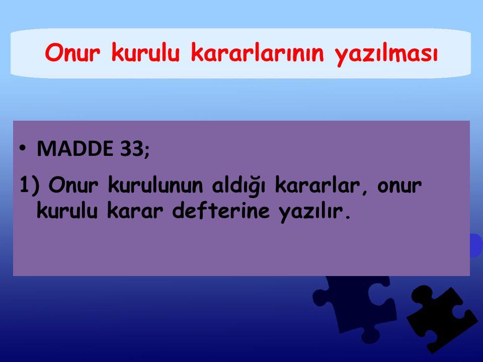 Onur kurulu kararlarının yazılması MADDE 33 ; 1) Onur kurulunun aldığı kararlar, onur kurulu karar defterine yazılır.