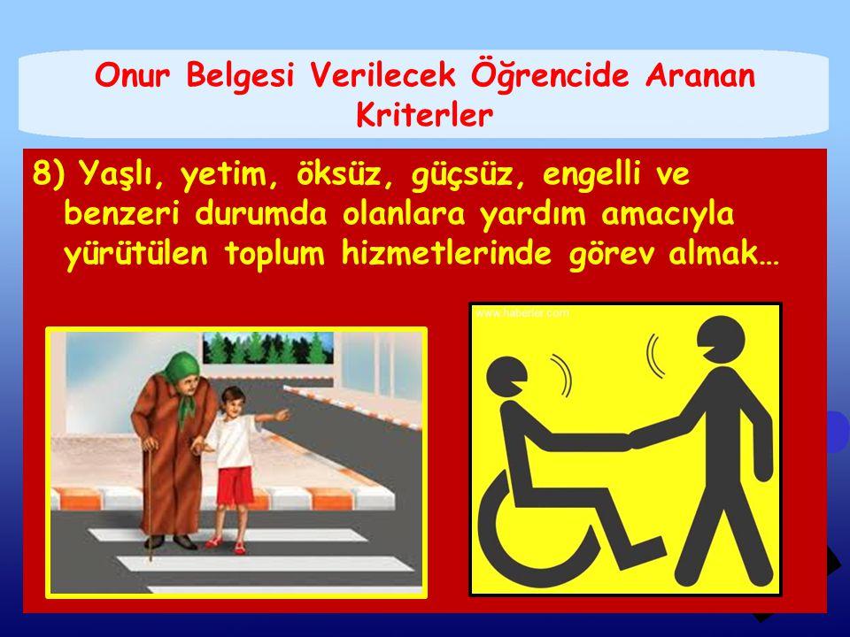 8) Yaşlı, yetim, öksüz, güçsüz, engelli ve benzeri durumda olanlara yardım amacıyla yürütülen toplum hizmetlerinde görev almak… Onur Belgesi Verilecek