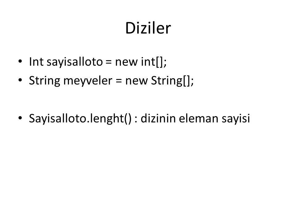 Diziler Int sayisalloto = new int[]; String meyveler = new String[]; Sayisalloto.lenght() : dizinin eleman sayisi
