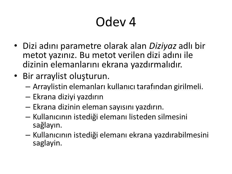 Odev 4 Dizi adını parametre olarak alan Diziyaz adlı bir metot yazınız. Bu metot verilen dizi adını ile dizinin elemanlarını ekrana yazdırmalıdır. Bir