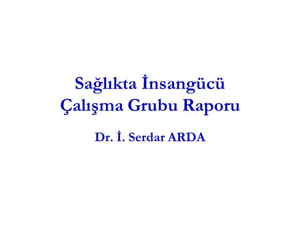 Sağlıkta İnsangücü Çalışma Grubu Raporu Dr. İ. Serdar ARDA