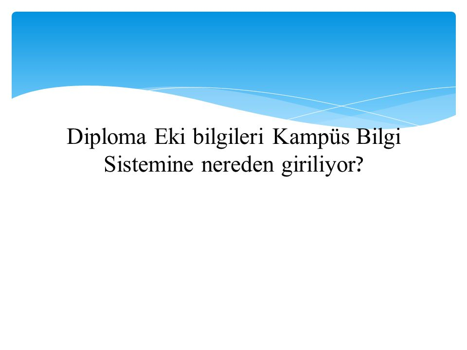 Diploma Eki bilgileri Kampüs Bilgi Sistemine nereden giriliyor ?