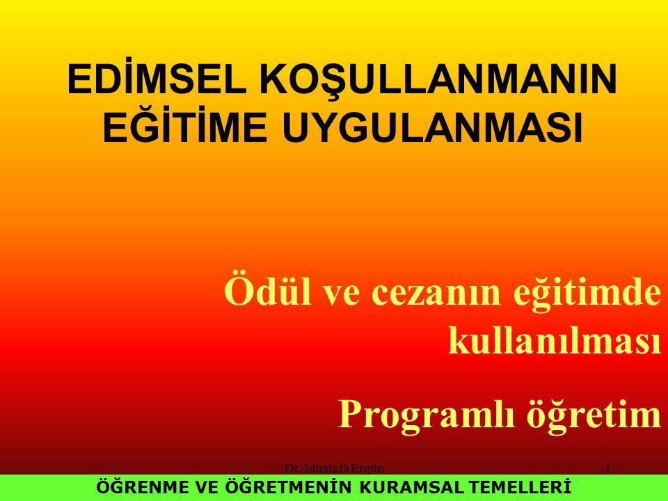 Dr. Mustafa Ergün1 EDİMSEL KOŞULLANMANIN EĞİTİME UYGULANMASI ÖĞRENME VE ÖĞRETMENİN KURAMSAL TEMELLERİ Ödül ve cezanın eğitimde kullanılması Programlı