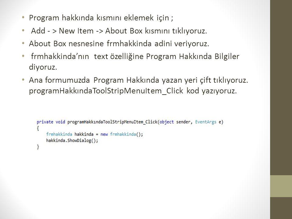 Program hakkında kısmını eklemek için ; Add - > New Item -> About Box kısmını tıklıyoruz. About Box nesnesine frmhakkinda adini veriyoruz. frmhakkinda