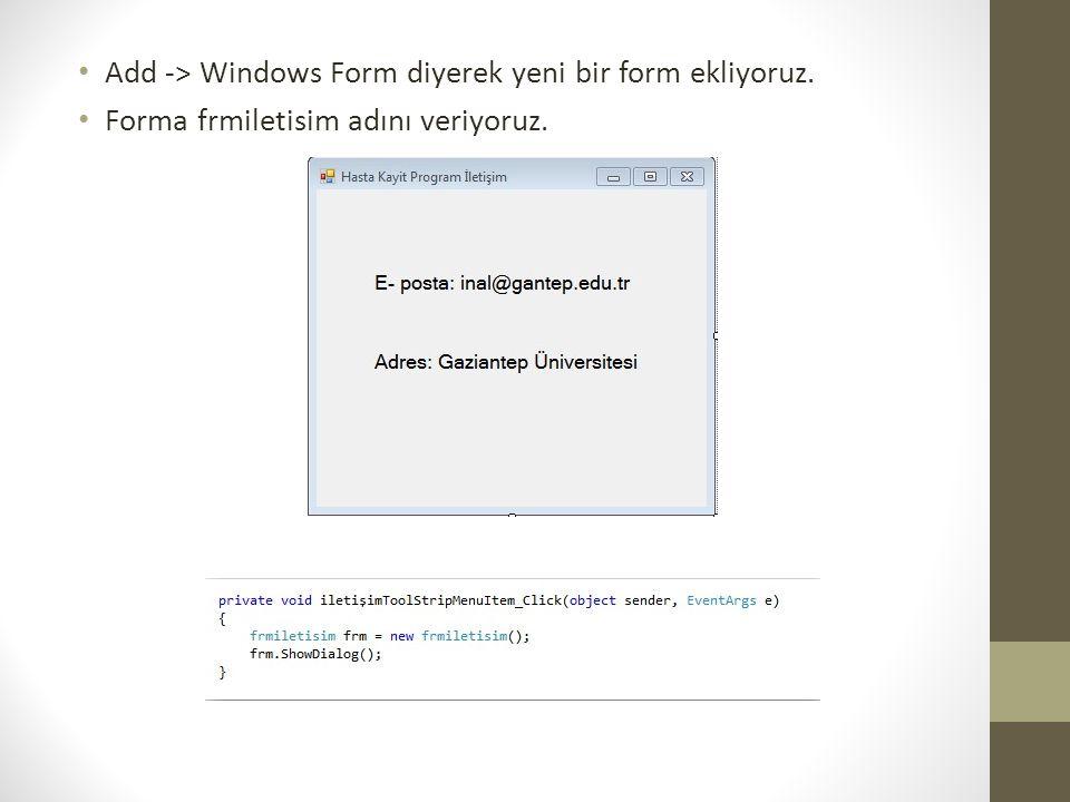 Add -> Windows Form diyerek yeni bir form ekliyoruz. Forma frmiletisim adını veriyoruz.