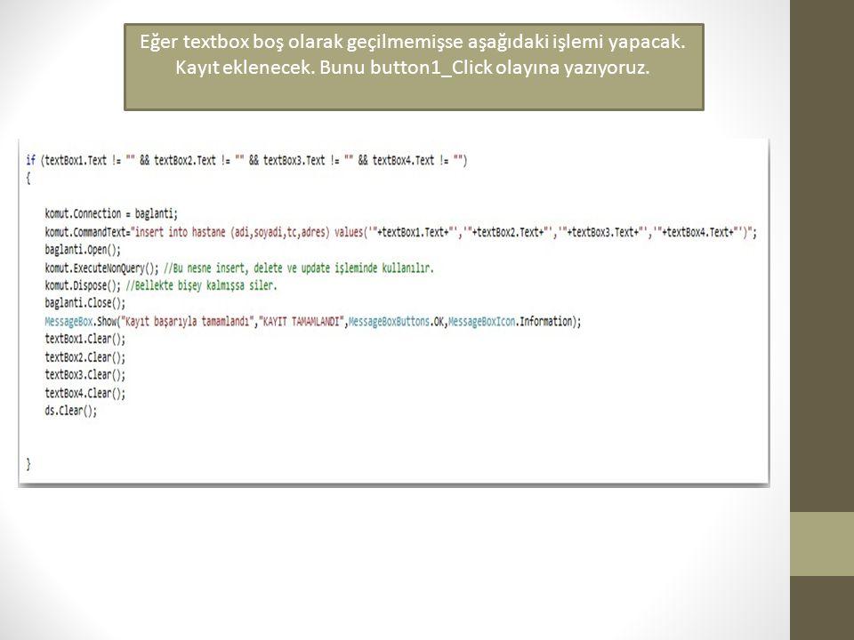 Eğer textbox boş olarak geçilmemişse aşağıdaki işlemi yapacak. Kayıt eklenecek. Bunu button1_Click olayına yazıyoruz.