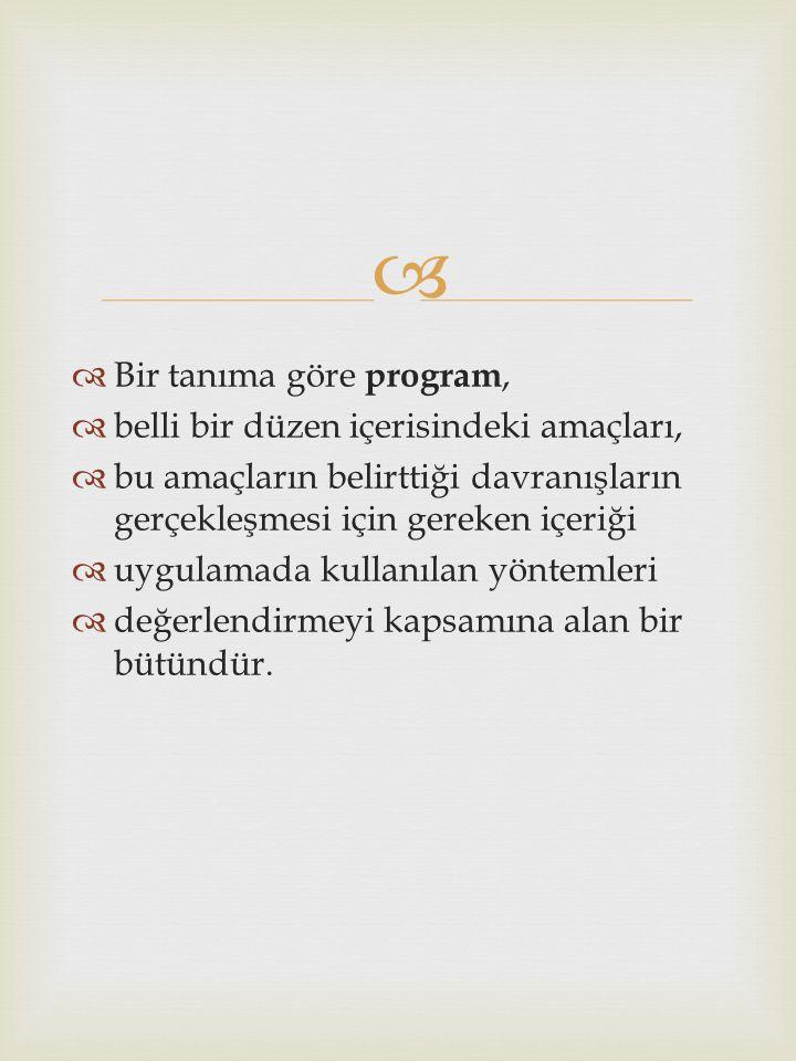   Bir tanıma göre program,  belli bir düzen içerisindeki amaçları,  bu amaçların belirttiği davranışların gerçekleşmesi için gereken içeriği  uyg