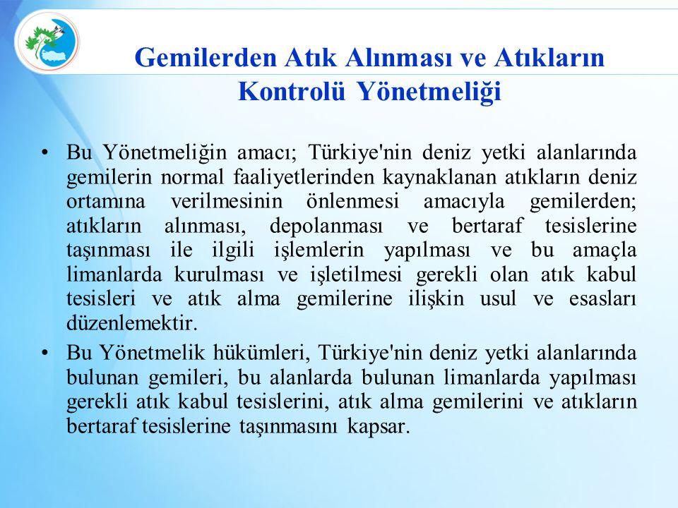 Gemilerden Atık Alınması ve Atıkların Kontrolü Yönetmeliği Bu Yönetmeliğin amacı; Türkiye'nin deniz yetki alanlarında gemilerin normal faaliyetlerinde