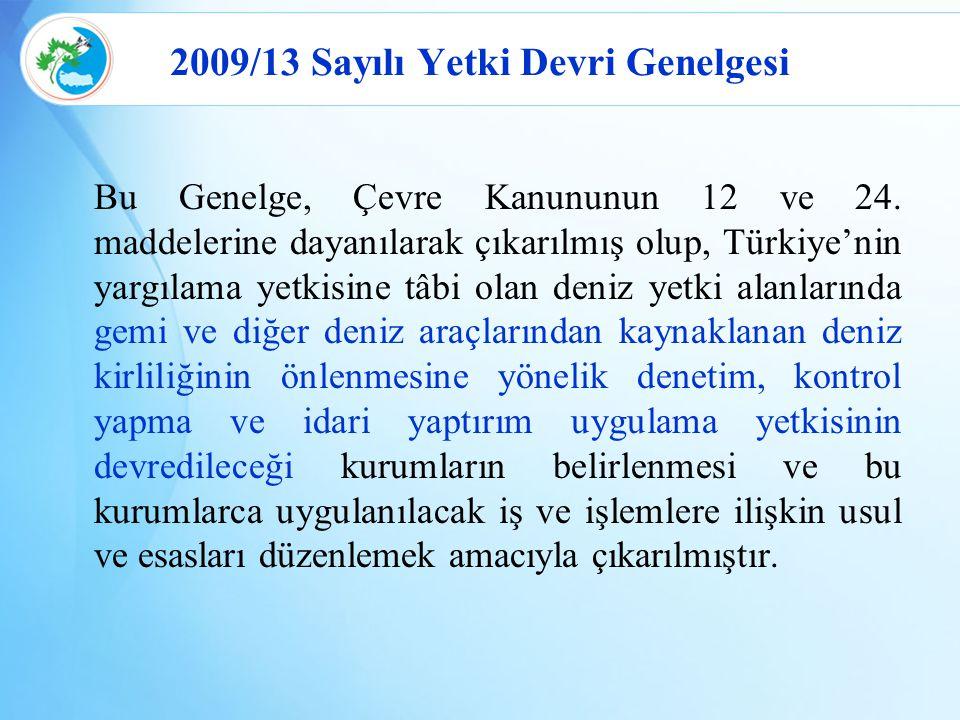 Bu Genelge, Çevre Kanununun 12 ve 24. maddelerine dayanılarak çıkarılmış olup, Türkiye'nin yargılama yetkisine tâbi olan deniz yetki alanlarında gemi