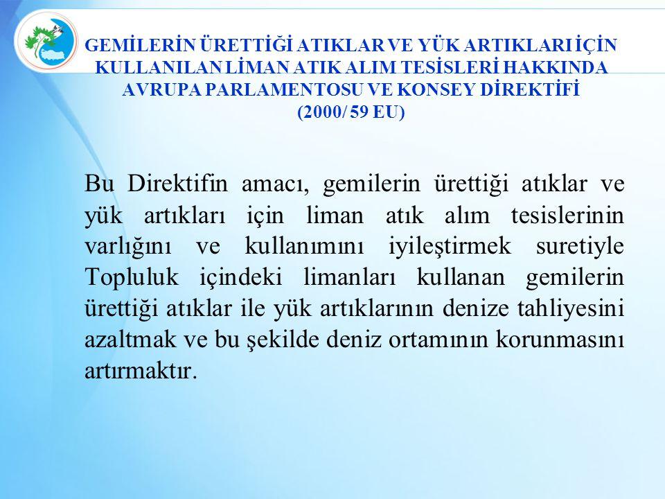 GEMİLERİN ÜRETTİĞİ ATIKLAR VE YÜK ARTIKLARI İÇİN KULLANILAN LİMAN ATIK ALIM TESİSLERİ HAKKINDA AVRUPA PARLAMENTOSU VE KONSEY DİREKTİFİ (2000/ 59 EU) B