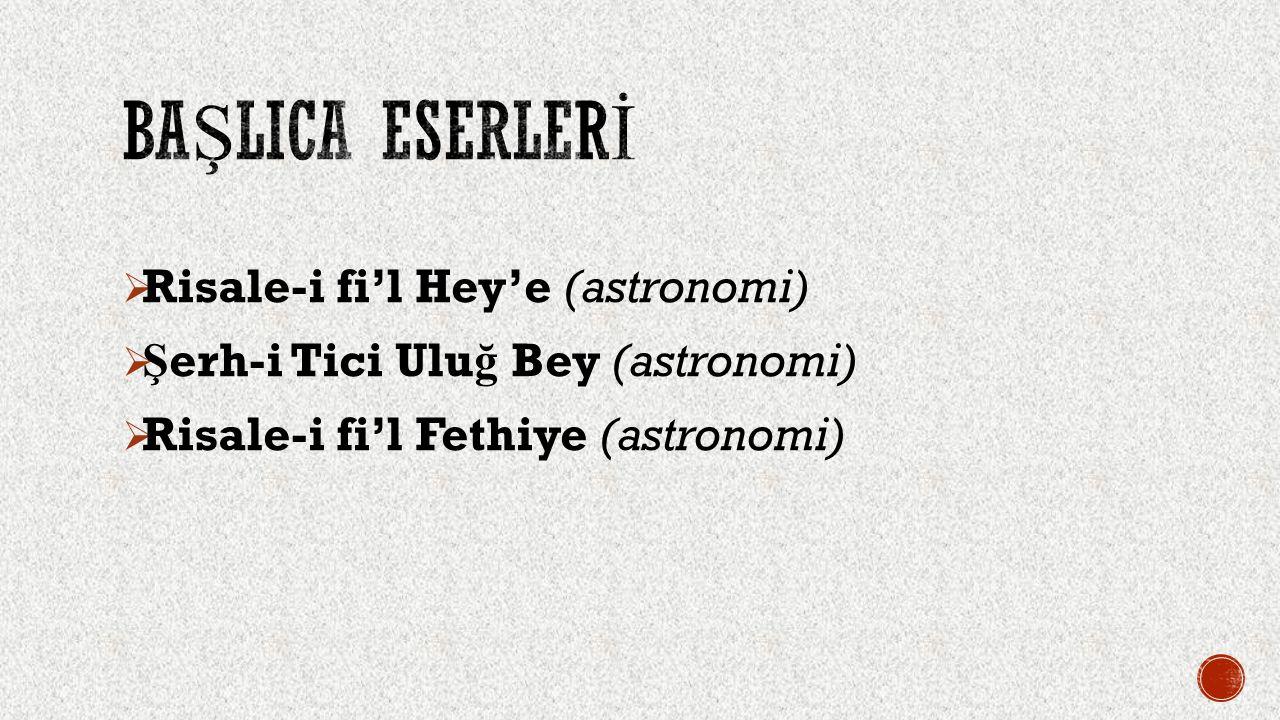  Risale-i fi'l Hey'e (astronomi)  Ş erh-i Tici Ulu ğ Bey (astronomi)  Risale-i fi'l Fethiye (astronomi)