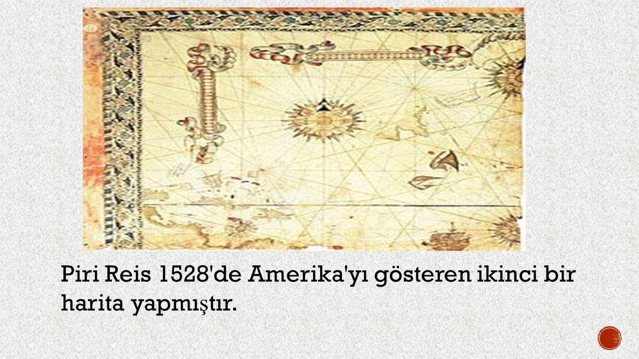 Piri Reis 1528'de Amerika'yı gösteren ikinci bir harita yapmı ş tır.