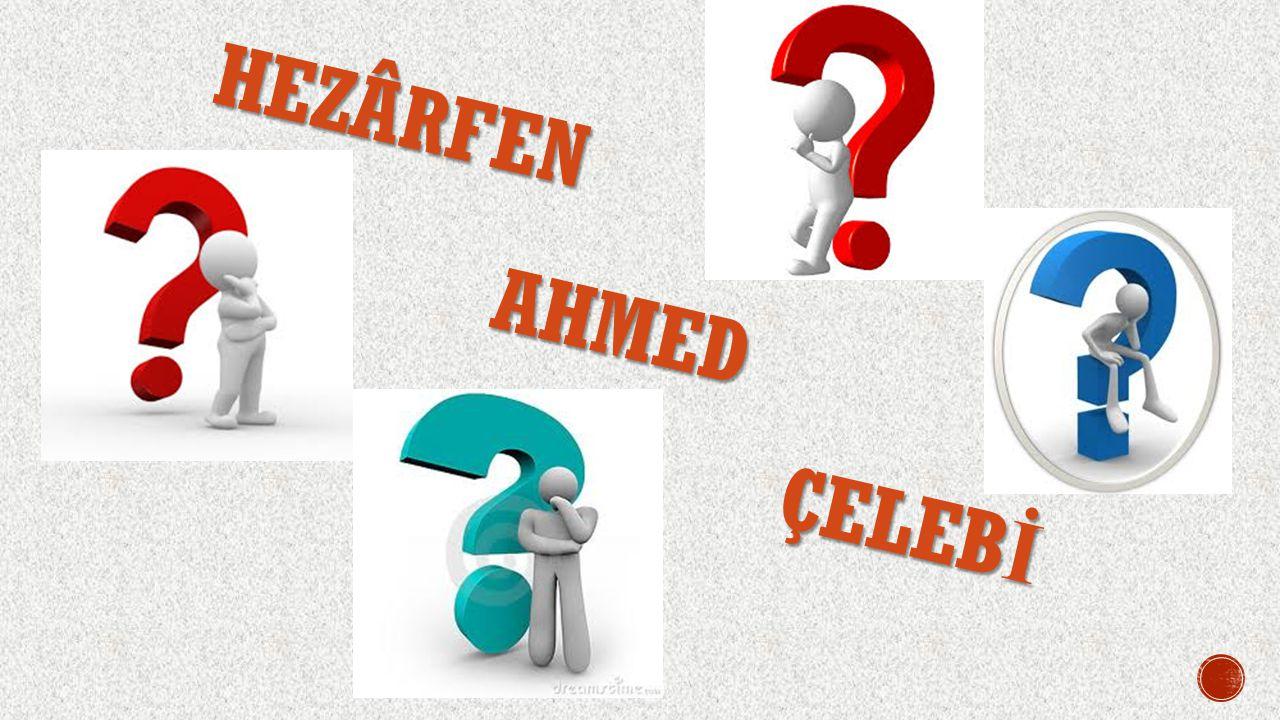 HEZÂRFEN AHMED AHMED ÇELEB İ ÇELEB İ
