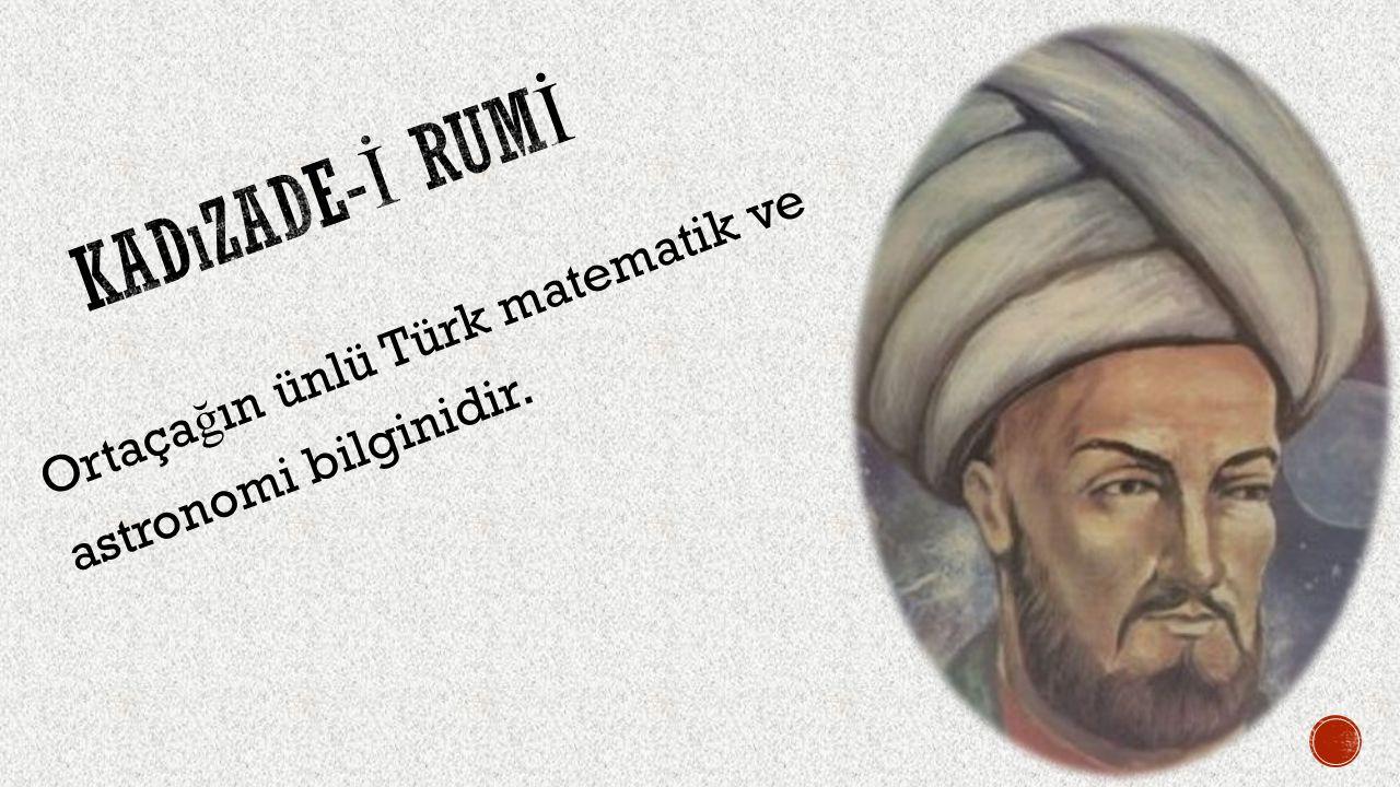 Osmanlı'nın en önemli astronomlarından olan Takiyüddin döneminin en büyük bilginidir.