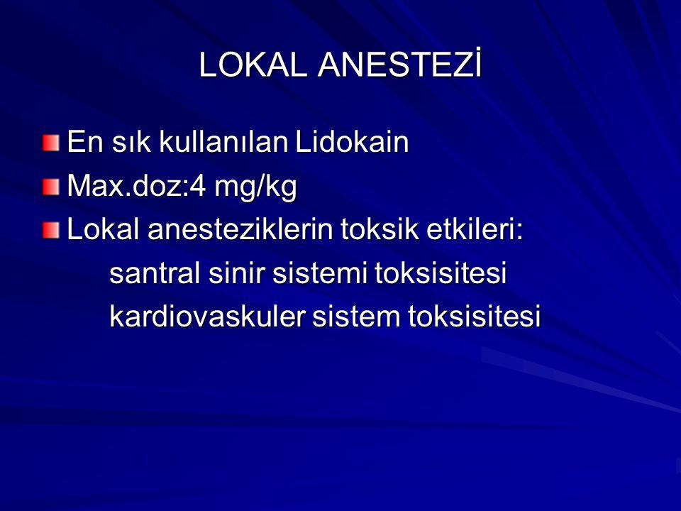 LOKAL ANESTEZİ En sık kullanılan Lidokain Max.doz:4 mg/kg Lokal anesteziklerin toksik etkileri: santral sinir sistemi toksisitesi santral sinir sistem