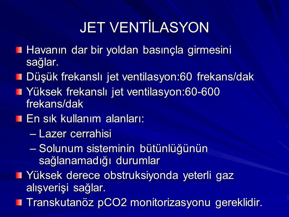 JET VENTİLASYON Havanın dar bir yoldan basınçla girmesini sağlar. Düşük frekanslı jet ventilasyon:60 frekans/dak Yüksek frekanslı jet ventilasyon:60-6