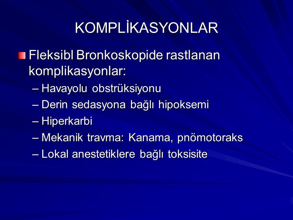 KOMPLİKASYONLAR Fleksibl Bronkoskopide rastlanan komplikasyonlar: –Havayolu obstrüksiyonu –Derin sedasyona bağlı hipoksemi –Hiperkarbi –Mekanik travma
