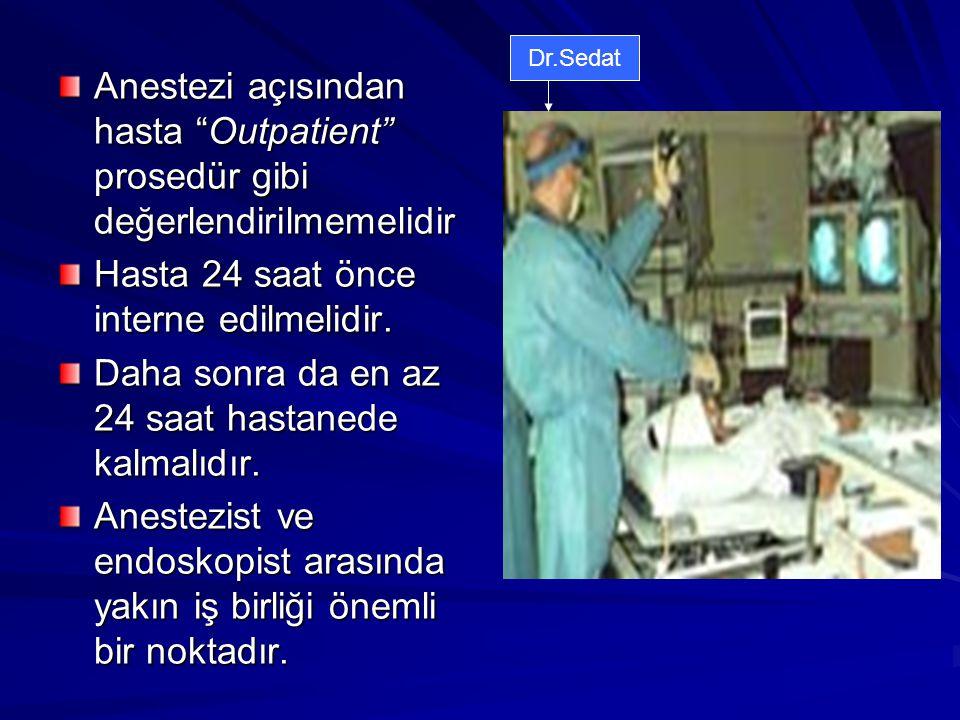 """Anestezi açısından hasta """"Outpatient"""" prosedür gibi değerlendirilmemelidir Hasta 24 saat önce interne edilmelidir. Daha sonra da en az 24 saat hastane"""