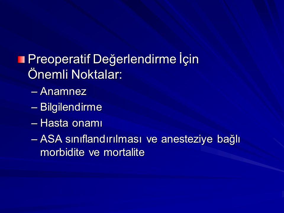 Preoperatif Değerlendirme İçin Önemli Noktalar: –Anamnez –Bilgilendirme –Hasta onamı –ASA sınıflandırılması ve anesteziye bağlı morbidite ve mortalite